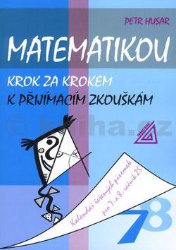 Petr Husar: Matematikou krok za krokem k přijímacím zkouškám - 7.a 8. ročník ZŠ cena od 145 Kč