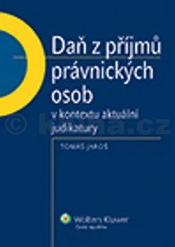 Tomáš Jaroš: Daň z příjmů právnických osob v kontextu aktuální judikatury cena od 244 Kč