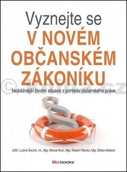 Eliška Wellech, Ludvík Ševčík, Michal Kincl, Robert Pšenko: Vyznejte se v novém občanském zákoníku cena od 172 Kč