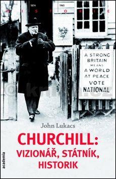 John Lukacs: Churchill: vizionář, státník, historik cena od 184 Kč