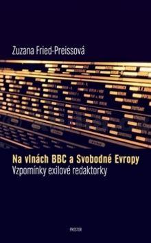 Zuzana Fried-Preissová: Na vlnách BBC a Svobodné Evropy cena od 221 Kč