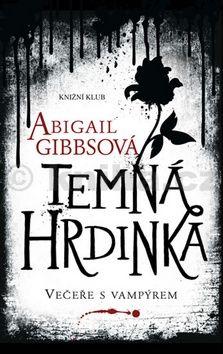 Abigail Gibbs: Temná hrdinka - Večeře s vampýrem cena od 265 Kč