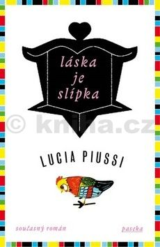 Lucia Piussi: Láska je slípka cena od 199 Kč