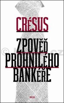 Crésus: Zpověď prohnilého bankéře cena od 183 Kč