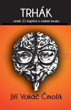 Jiří Vokáč Čmolík: Trhák aneb 21 kapitol o vašem mozku cena od 208 Kč