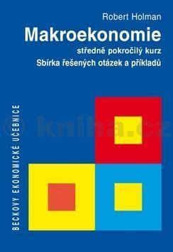 Robert Holman: Makroekonomie Sbírka řešených otázek a příkladů cena od 162 Kč
