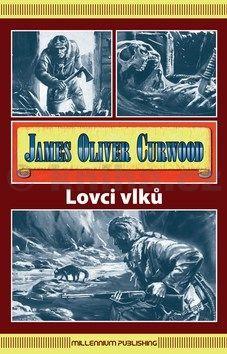 Curwood James Oliver: Lovci vlků cena od 181 Kč