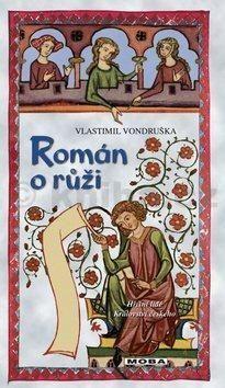 Vlastimil Vondruška: Román o růži cena od 223 Kč