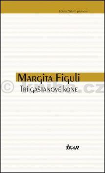 Margita Figuli: Tri gaštanové kone cena od 190 Kč