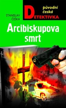 Stanislav Češka: Arcibiskupova smrt cena od 135 Kč