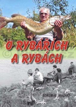Bohumír Machát: O rybářích a rybách cena od 196 Kč