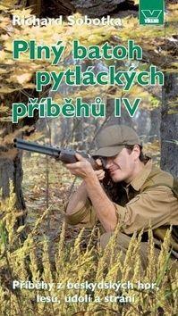 Richard Sobotka: Plný batoh pytláckých příběhů IV - Příběhy z beskydských hor, lesů, údolí a strání cena od 165 Kč