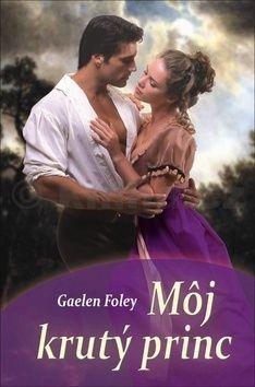 Gaelen Foley: Môj krutý princ cena od 190 Kč