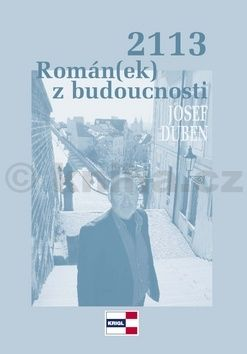 Josef Duben: 2113 Román(ek) z budoucnosti cena od 77 Kč
