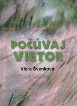 Viera Švenková: Počúvaj vietor cena od 133 Kč