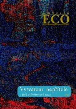 Umberto Eco: Vytváření nepřítele cena od 240 Kč