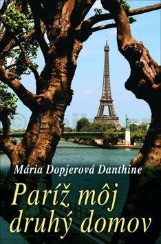 Mária Dopjer-Danthine: Paríž môj druhý domov cena od 206 Kč
