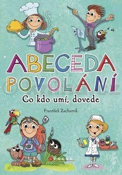 František Zacharník, Petra Řezníčková: Abeceda povolání - Kdo co umí, dovede? cena od 135 Kč