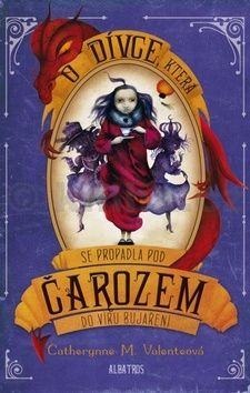 Catherynne M. Valente: O dívce, která se propadla pod Čarozem do víru Bujaření cena od 208 Kč