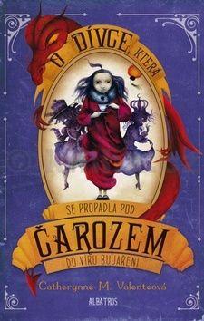 Catherynne Valente: O dívce, která se propadla pod Čarozem do víru Bujaření cena od 203 Kč