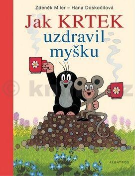 Zdeněk Miler, Hana Doskočilová: Jak Krtek uzdravil myšku cena od 0 Kč