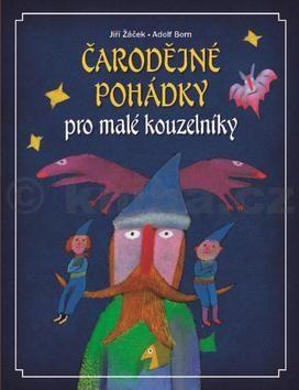 Jiří Žáček, Adolf Born: Čarodějné pohádky pro malé kouzelníky cena od 323 Kč