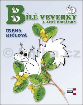 Irena Ričlová: Bílé veverky a jiné pohádky cena od 117 Kč