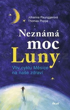 Johanna Paunggerová, Thomas Poppe: Neznámá moc Luny 1 - Vliv cyklu Měsíce na naše zdraví cena od 221 Kč