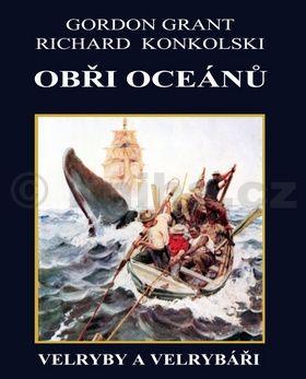 Richard Konkolski: Obři oceánů - Velryby a velrybáři cena od 244 Kč