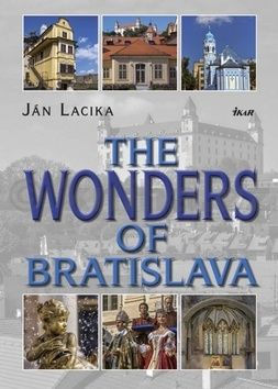 Ján Lacika: The Wonders of Bratislava cena od 377 Kč
