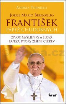 Andrea Tornielli: Jorge Mario Bergoglio František cena od 190 Kč