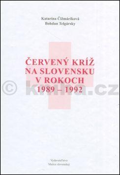 Bohdan Telgársky, Katarína Čižmáriková: Červený kríž na Slovensku v rokoch 1989-1992 cena od 143 Kč