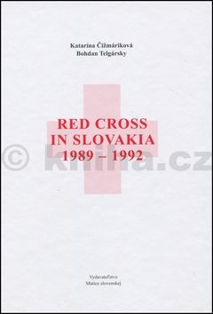 Bohdan Telgársky, Katarína Čižmáriková: Red Cross in Slovakia 1989-1992 cena od 181 Kč