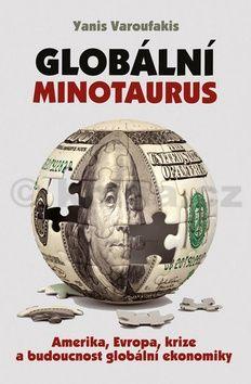 Yanis Varoufakis: Globální Minotaurus - Amerika, Evropa, krize a budoucnost globální ekonomiky cena od 221 Kč
