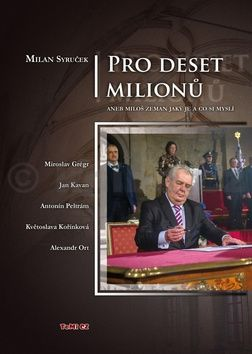 Milan Syruček: Pro deset milionů aneb Miloš Zeman jaký je a co si myslí cena od 157 Kč