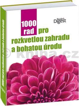 Královcová Petra: 1000 rad pro rozkvetlou zahradu a bohatou úrodu cena od 891 Kč