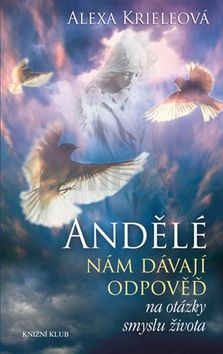 Alexa Kriele: Andělé nám dávají odpověď na otázky smyslu života cena od 89 Kč