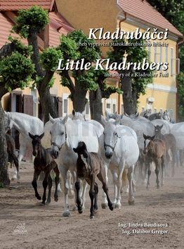 Dalibor Gregor, Jindra Baudisová: Kladrubáčci aneb vyprávění starokladrubského hříběte / Little Kladrubers The Story of a Kladruber Foal (ČJ, AJ) cena od 312 Kč