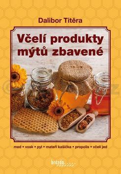 Dalibor Titěra: Včelí produkty mýtů zbavené - 2. vydání cena od 162 Kč
