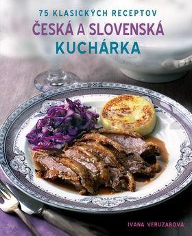 Ivana Veruzabová: Česká a Slovenská kuchárka - 75 klasických receptov cena od 116 Kč