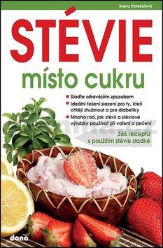 Alena Doležalová: STÉVIE místo cukru - 365 receptů s použitím stévie sladké cena od 155 Kč
