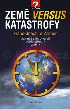 Hans-Joachim Zillmer: Země versus katastrofy - Jak náš svět utvářejí náhlé přírodní změny cena od 239 Kč