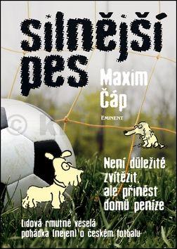 Maxim Čáp: Silnější pes - Není důležité vyhrát, ale přinést domů peníze cena od 125 Kč