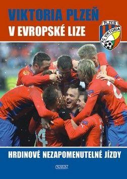 Viktor Steinbach: Viktoria Plzeň v Evropské lize - Hrdinové nezapomenutelné jízdy cena od 226 Kč