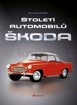 Alois Pavlůsek: Století automobilů Škoda - Od roku 1905 do současnosti cena od 116 Kč