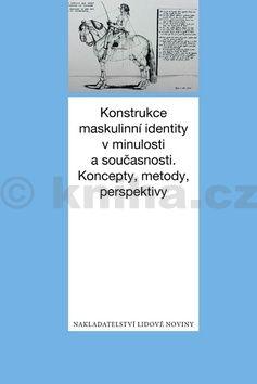 Radmila Švaříčková-Slabáková: Konstrukce maskulinní identity v minulosti a současnosti cena od 302 Kč