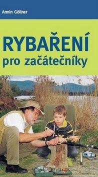 Armin Göllner: Rybaření pro začátečníky cena od 218 Kč