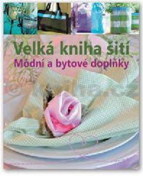 Eva Maria Heller: Velká kniha šití - Módní a bytové doplňky cena od 66 Kč