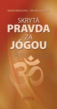 Marie Mihulová, Milan Svoboda: Skrytá pravda za jógou cena od 167 Kč