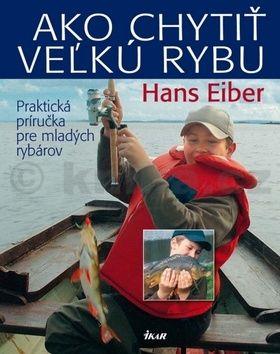 Hans Eiber: Ako chytiť veľkú rybu cena od 299 Kč